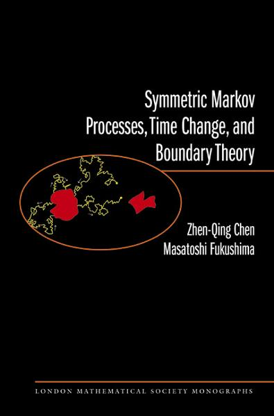 Symmetric Markov Processes, Time Change, and Boundary Theory (LMS-35) By: Masatoshi Fukushima,Zhen-Qing Chen