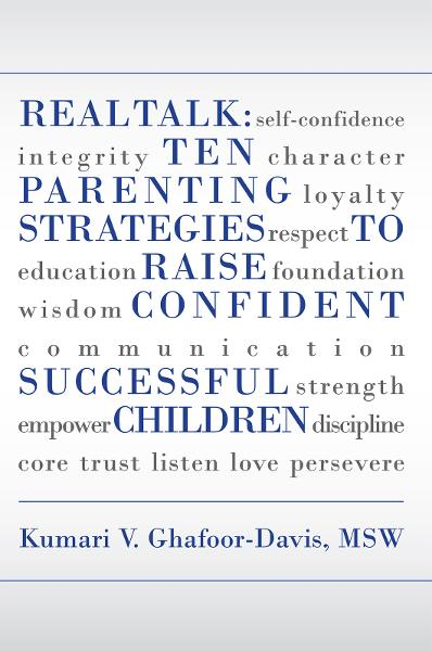 Real Talk: Ten Parenting Strategies to Raise Confident Successful Children By: Kumari Ghafoor-Davis