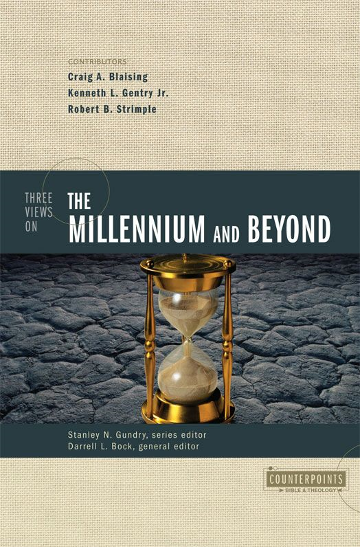Three Views on the Millennium and Beyond By: Darrell L. Bock,Stanley N. Gundry