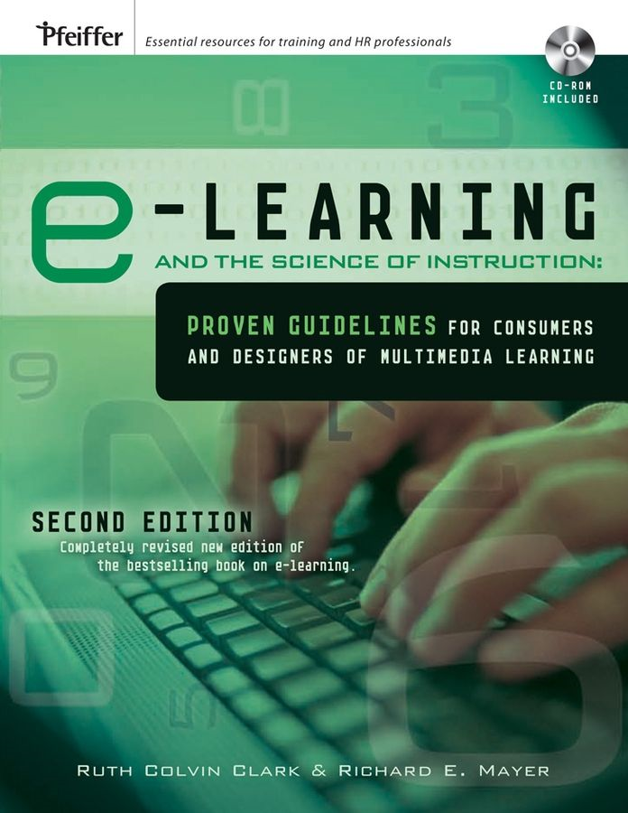 e-Learning and the Science of Instruction: Proven Guidelines for Consumers and Designers of Multimedia Learning By: Richard E. Mayer,Ruth C. Clark