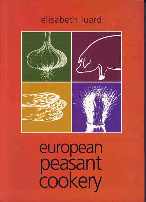 European Peasant Cookery By: Elisabeth Luard
