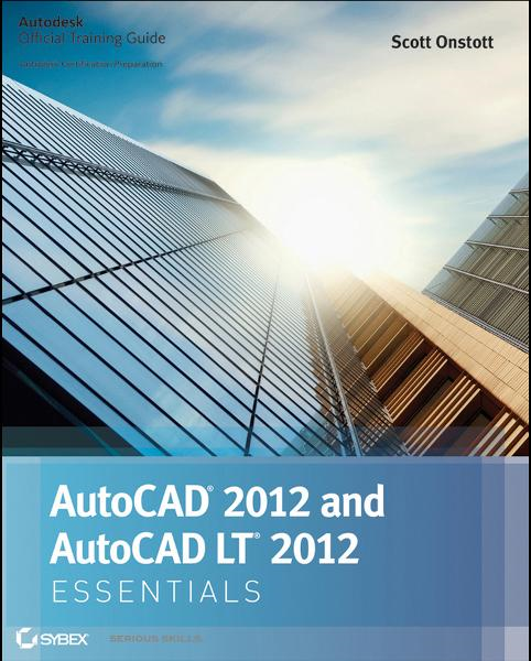 AutoCAD 2012 and AutoCAD LT 2012 Essentials By: Scott Onstott
