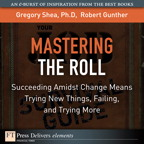 Mastering the Roll: Succeeding Amidst Change Means Trying New Things, Failing, and Trying More