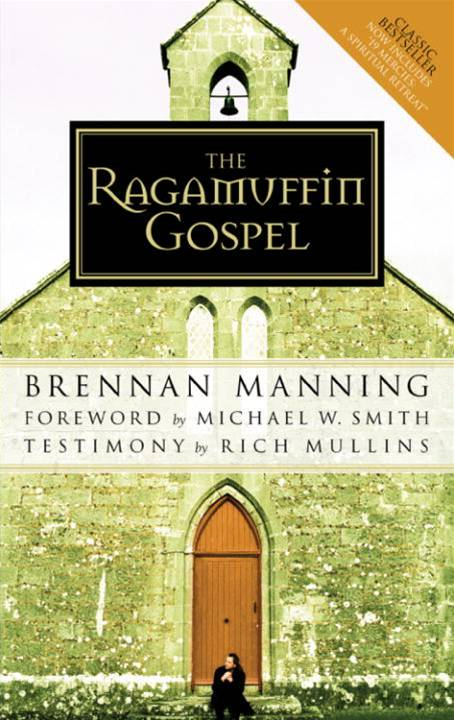 The Ragamuffin Gospel By: Brennan Manning