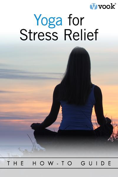 Yoga for Stress Relief: The How-To Guide By: Vook