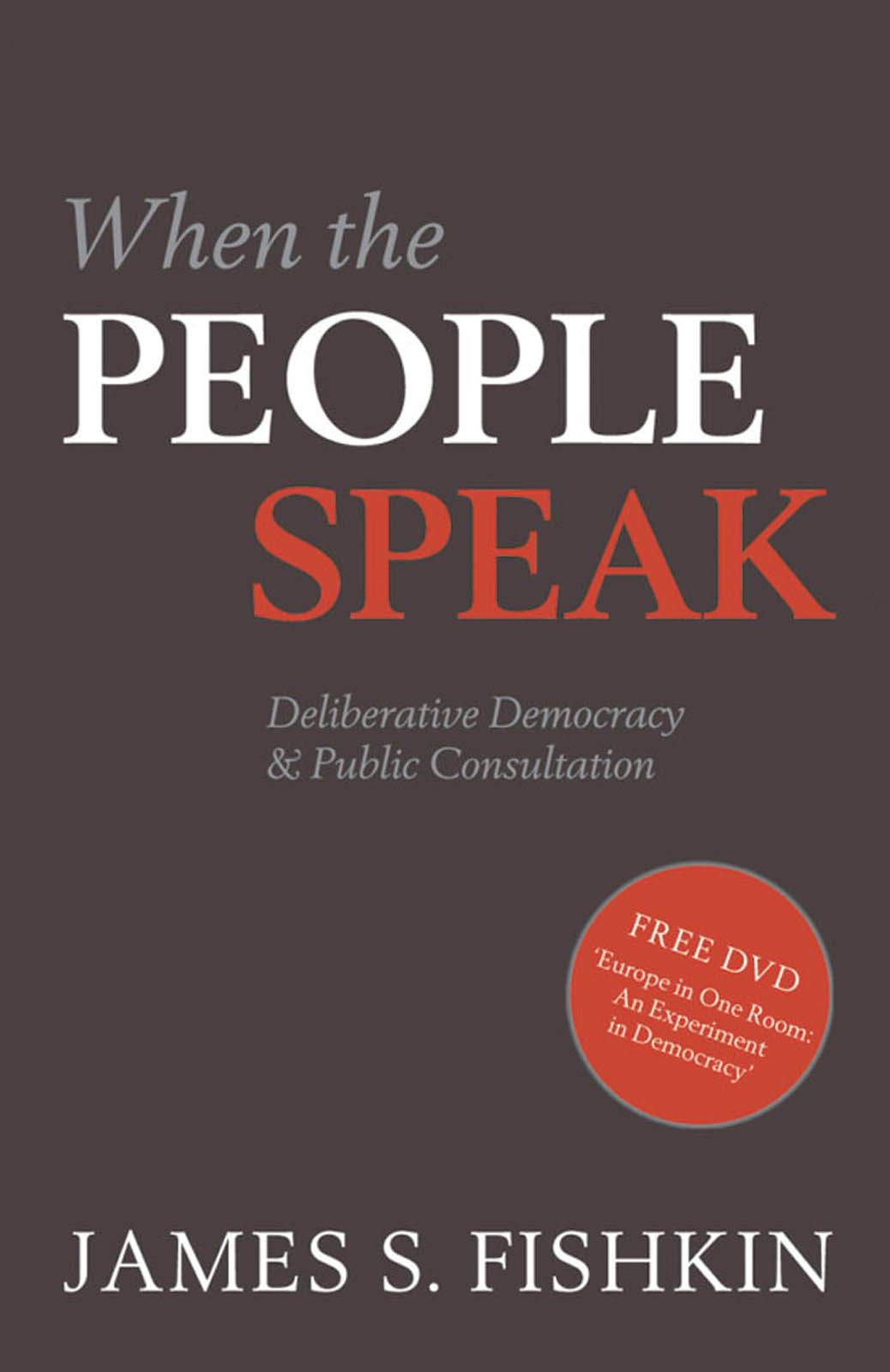 When the People Speak:Deliberative Democracy and Public Consultation By: James Fishkin