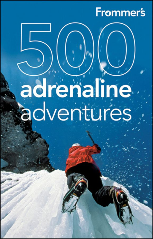 Frommer's 500 Adrenaline Adventures By: Charlie O'Malley,Jennifer Swetzoff,Lois Friedland,Marc Lallanilla