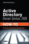 Active Directory Domain Services 2008 How-To By: John Policelli