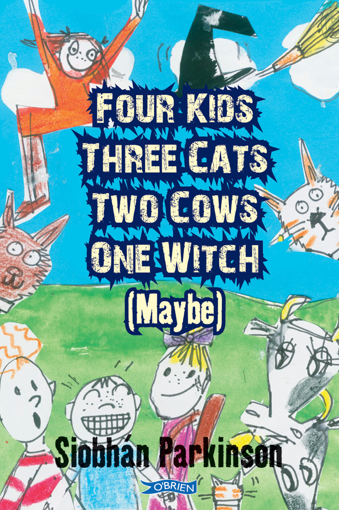 Four Kids, Three Cats, Two Cows, One Witch (maybe) By: Siobhan Parkinson