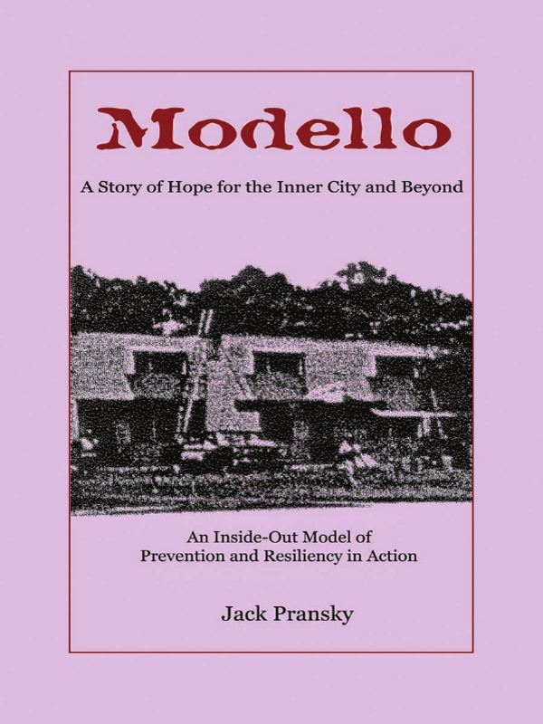 Modello: A Story of Hope for the Inner City and Beyond: An Inside-Out Model of Prevention and Resiliency in Action By: Jack Pransky