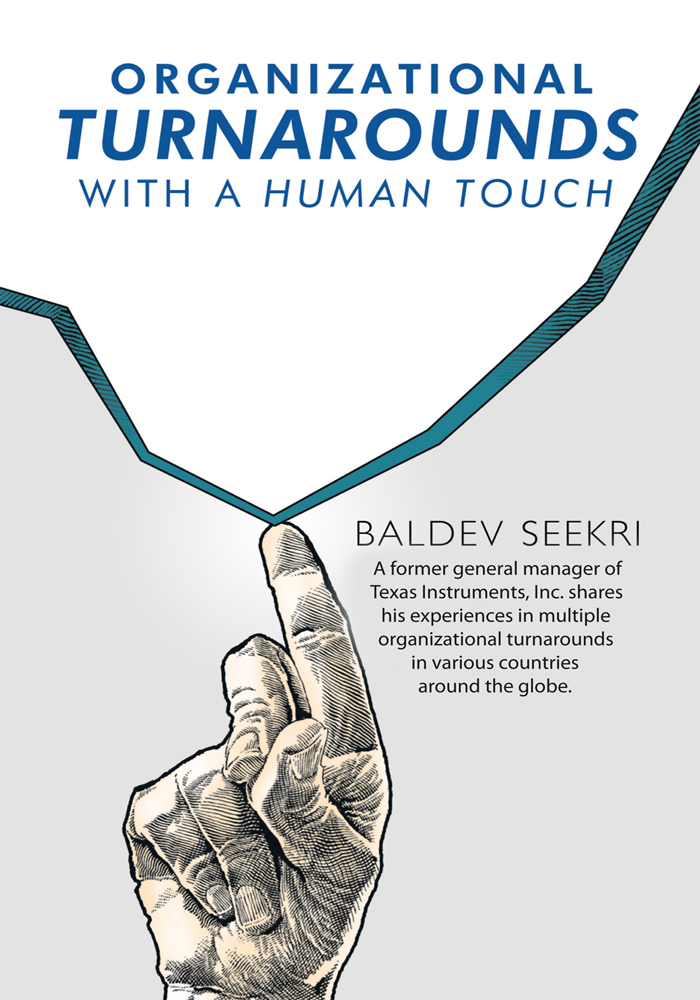 Organizational Turnarounds with a Human Touch By: Baldev Seekri