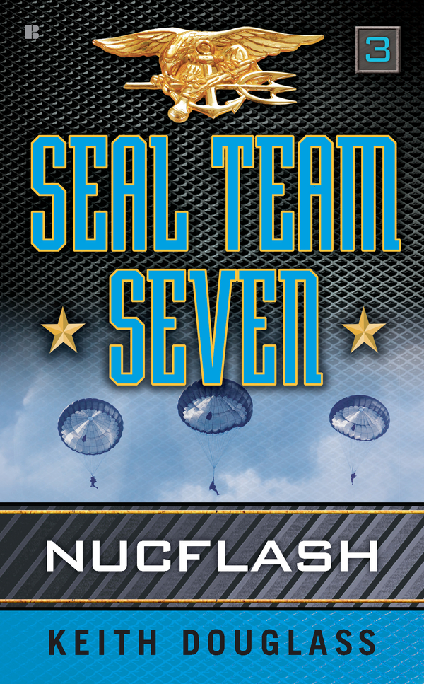Seal Team Seven 03: Nucflash: Nucflash By: Keith Douglass