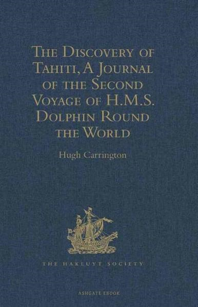 The Discovery of Tahiti, A Journal of the Second Voyage of H.M.S. Dolphin Round the World, under the Command of Captain Wallis, R.N.