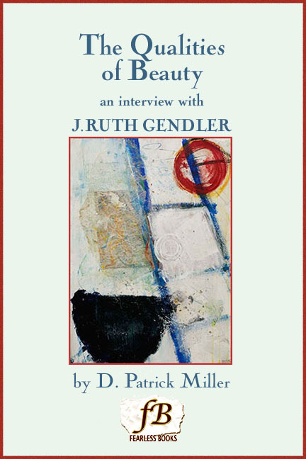 The Qualities of Beauty: An Interview with J. Ruth Gendler By: D. Patrick Miller