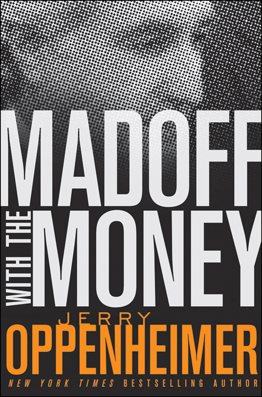 Madoff with the Money By: Jerry Oppenheimer