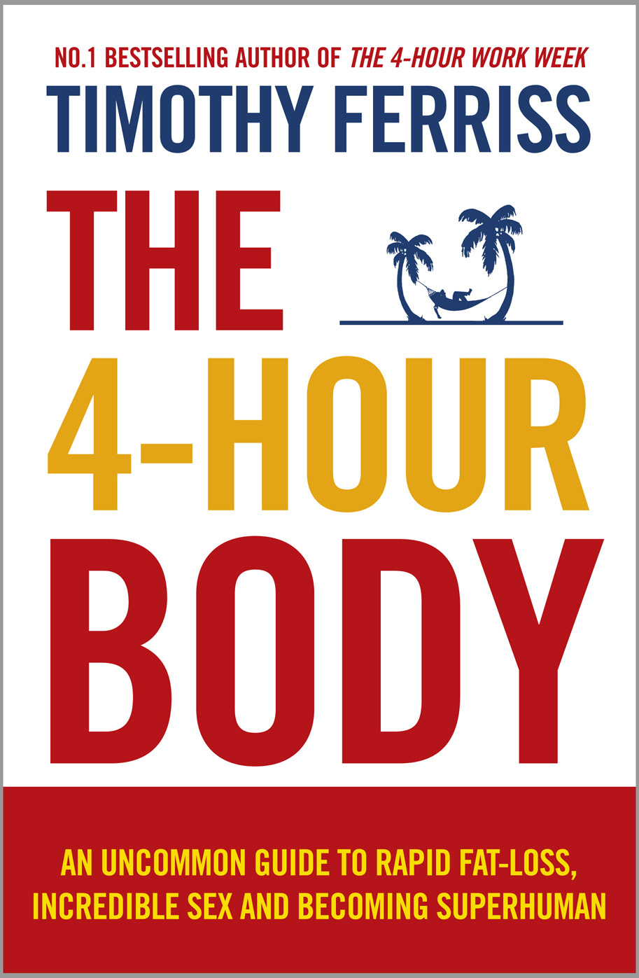 The 4-Hour Body: An uncommon guide to rapid fat-loss,  incredible sex and becoming superhuman An uncommon guide to rapid fat-loss,  incredible sex and b