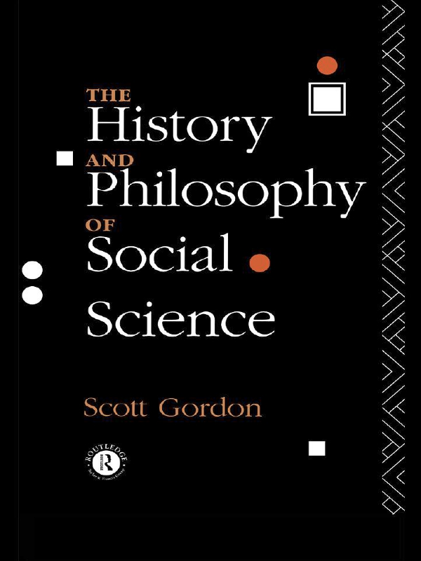 The History and Philosophy of Social Science By: H. Scott Gordon