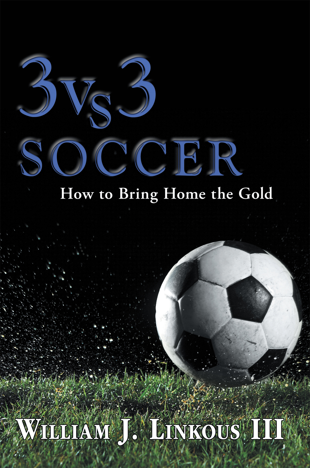 3 vs. 3 Soccer By: William J. Linkous III