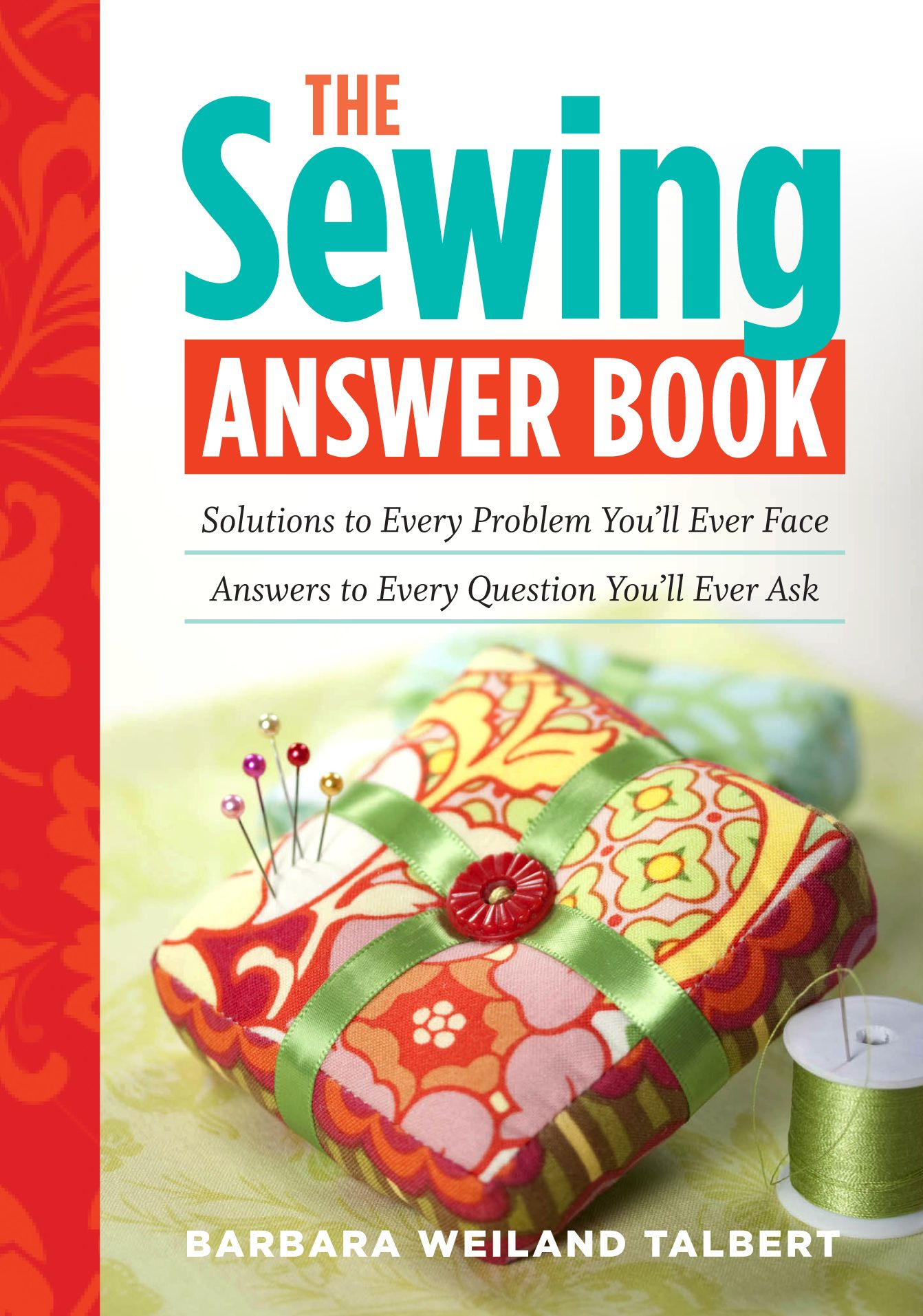 The Sewing Answer Book: Solutions to Every Problem You'll Ever Face; Answers to Every Question You'll Ever Ask By: Barbara Weiland Talbert