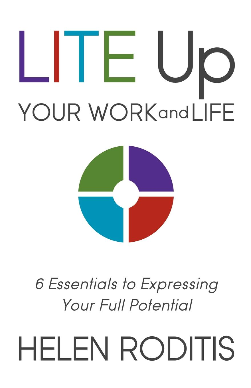LITE Up Your Work and Life: 6 Essentials to Expressing Your Full Potential