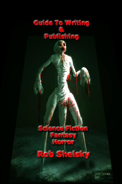 Guide To Writing & Publishing Science Fiction, Fantasy, Horror By: Rob Shelsky