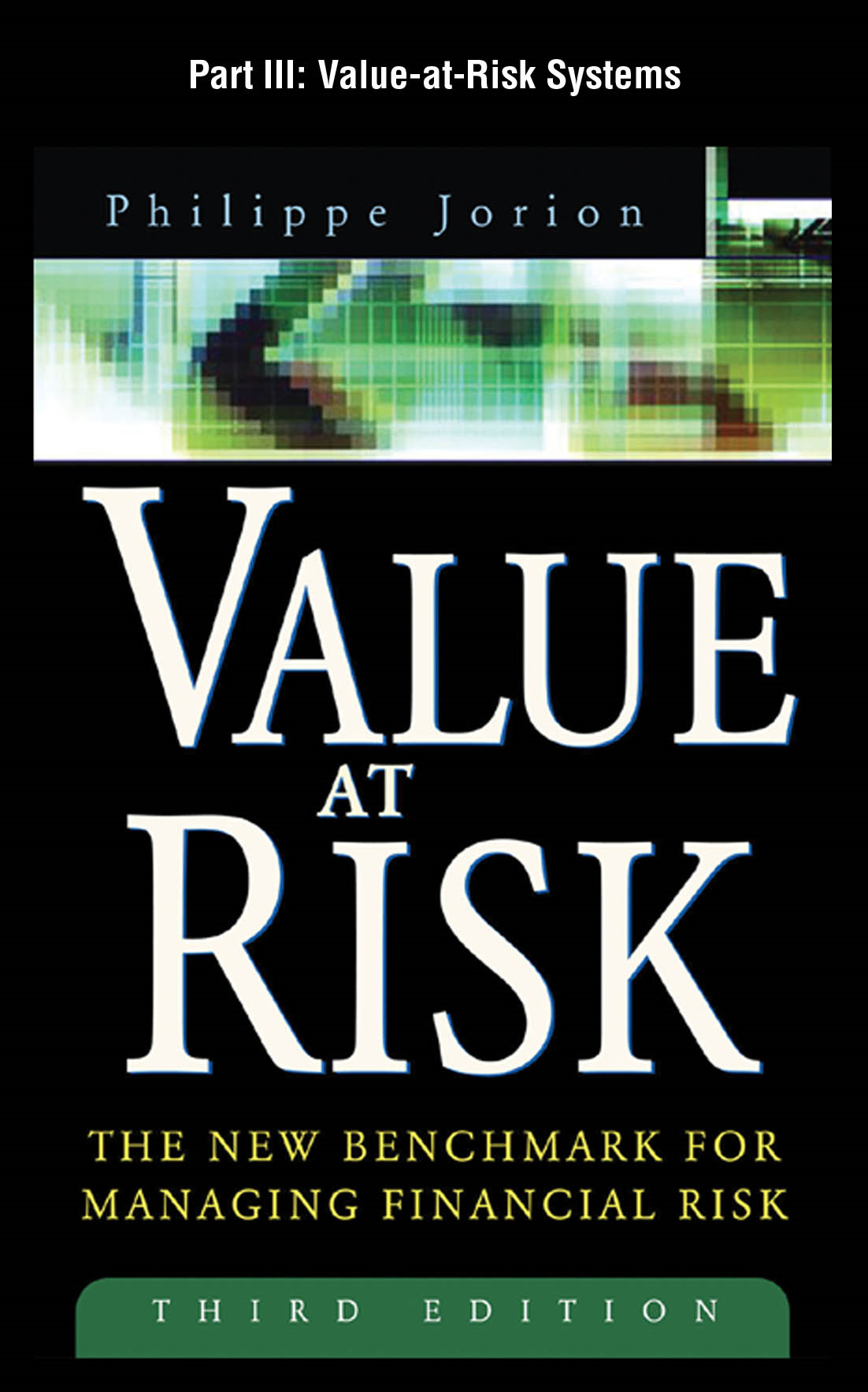 Value at Risk, 3rd Ed., Part III - Value-at-Risk Systems