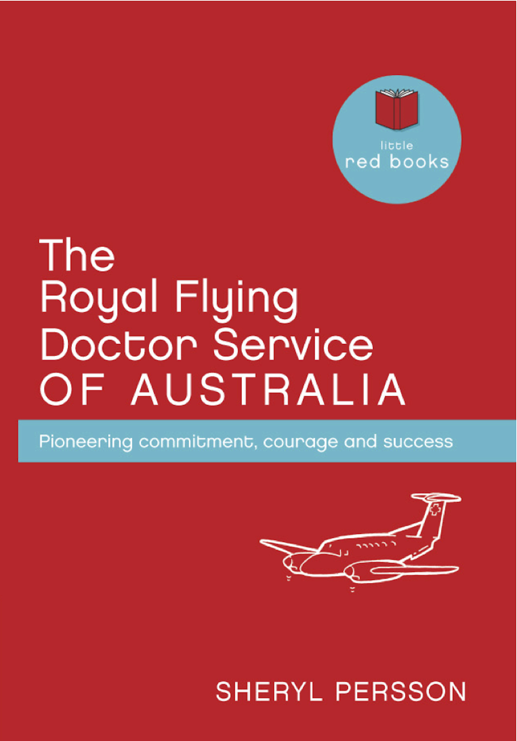 The Royal Flying Doctor Service of Australia: Pioneering commitment, courage and success