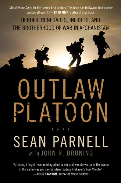 Outlaw Platoon: Heroes, Renegades, Infidels, and the Brotherhood of War in Afghanistan By: John Bruning,Sean Parnell
