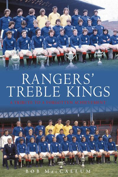 Rangers Treble Kings By: Bob MacCallum