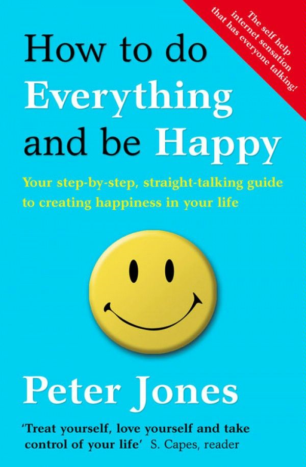 How to Do Everything and Be Happy: Your step-by-step,  straight-talking guide to creating happiness in your life