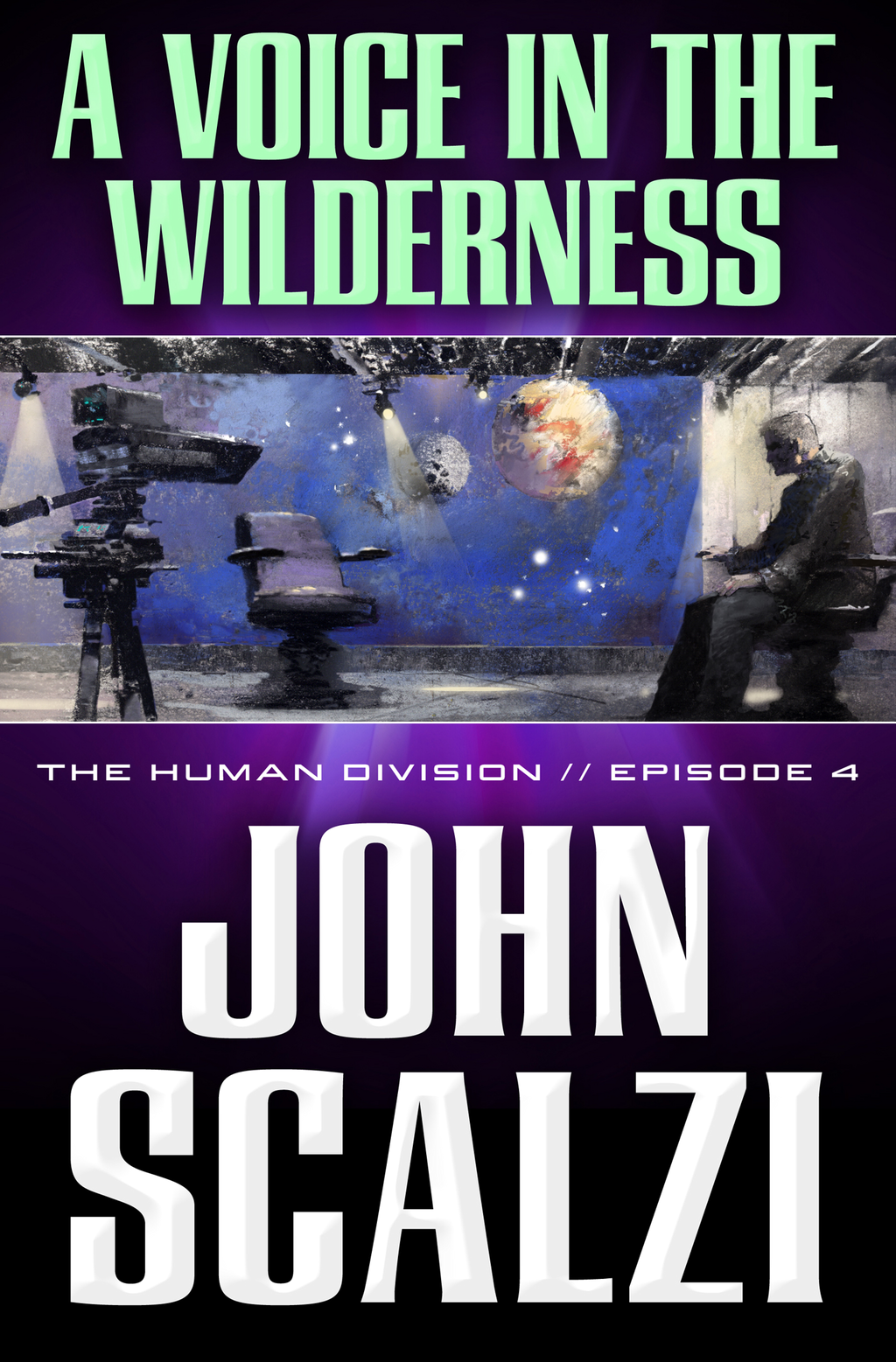 The Human Division #4: A Voice in the Wilderness By: John Scalzi