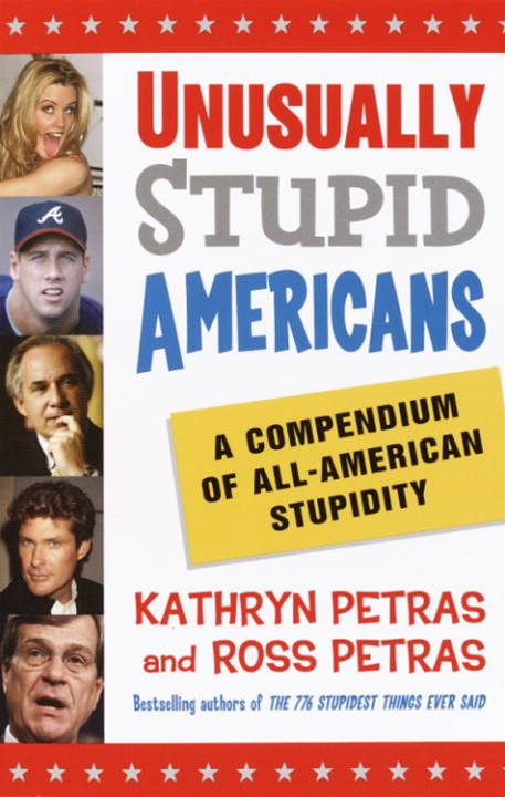 Unusually Stupid Americans By: Kathryn Petras,Ross Petras