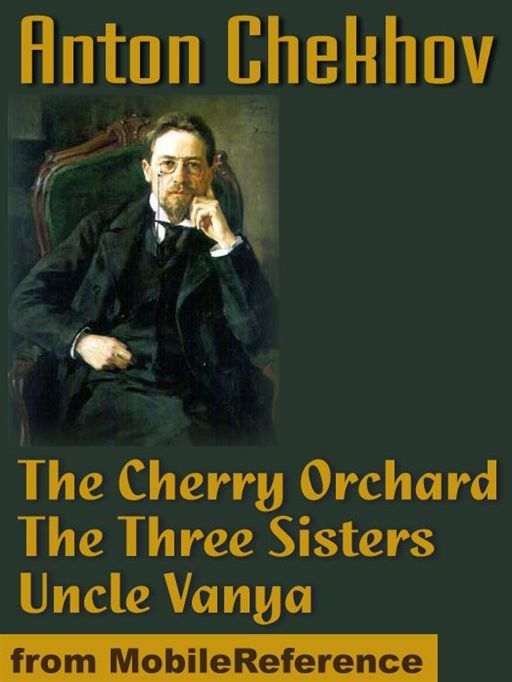 The Cherry Orchard, The Three Sisters And Uncle Vanya  (Mobi Classics)