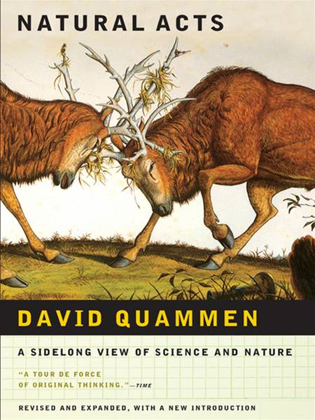 Natural Acts: A Sidelong View of Science and Nature By: David Quammen