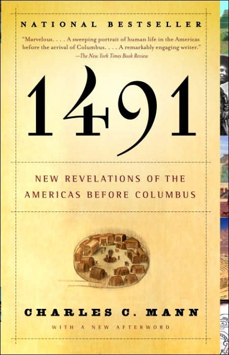 1491 (Second Edition): New Revelations of the Americas Before Columbus By: Charles C. Mann