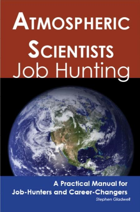 Stephen Gladwell - Atmospheric Scientists: Job Hunting - A Practical Manual for Job-Hunters and Career Changers
