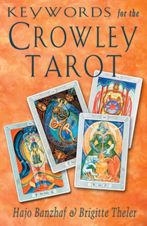 Keywords for the Crowley Tarot By: Hajo Banzhaf,Brigitte Theler