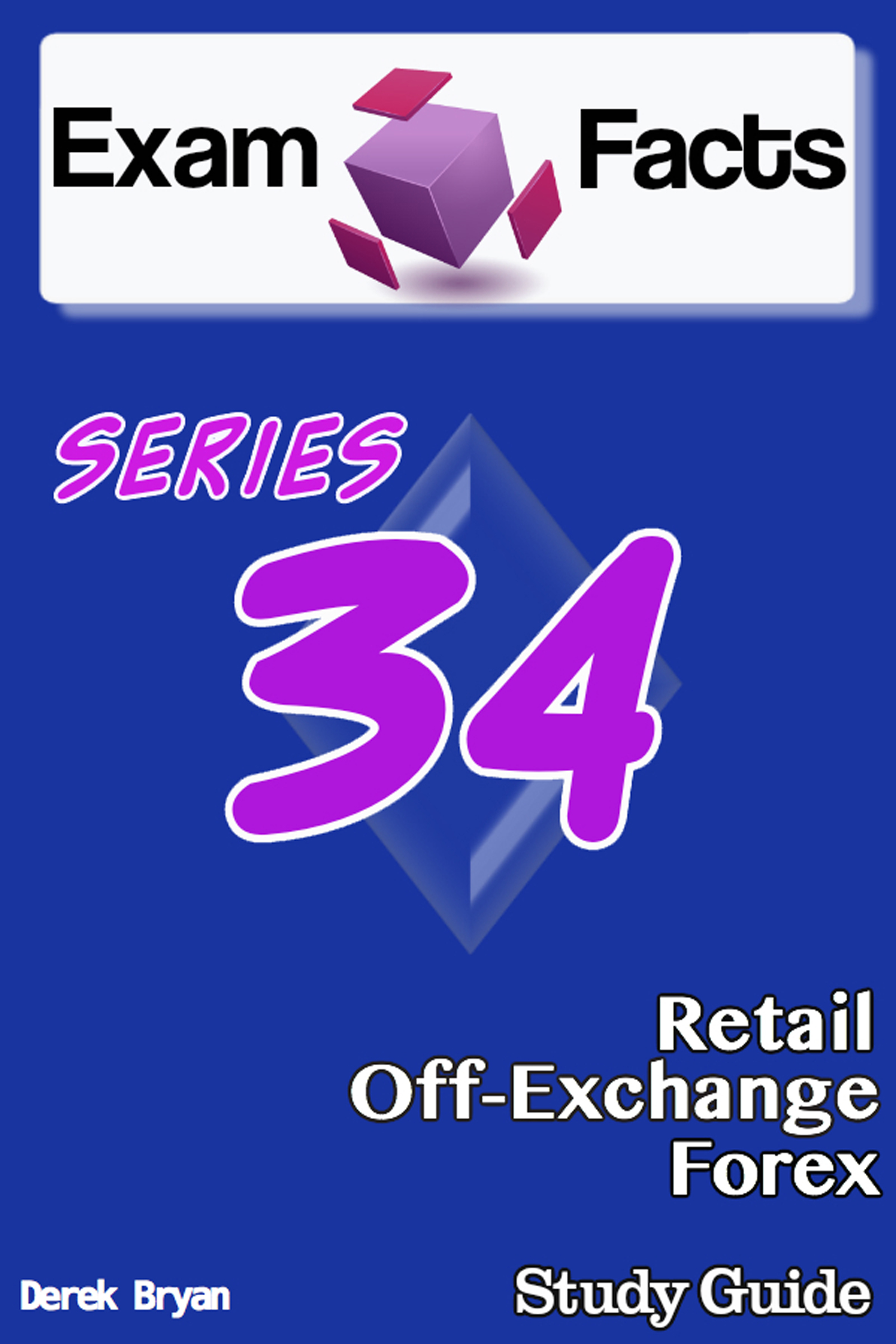 Exam Facts: Series 34 Retail Off-Exchange Forex Exam Study Guide