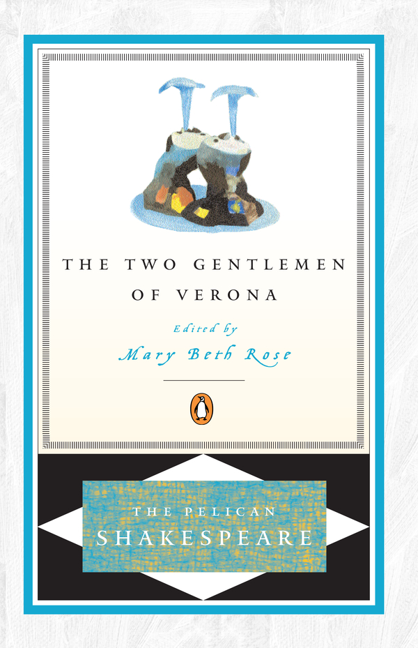 The Two Gentlemen of Verona By: William Shakespeare