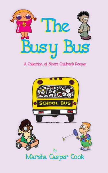 The Busy Bus By: Marsha Casper Cook