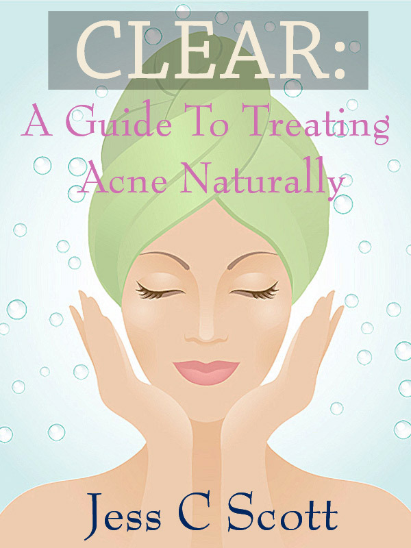 Clear: A Guide to Treating Acne Naturally By: Jess C Scott