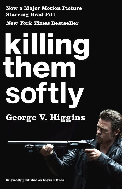 Killing Them Softly (Cogan's Trade Movie Tie-in Edition) By: George V Higgins