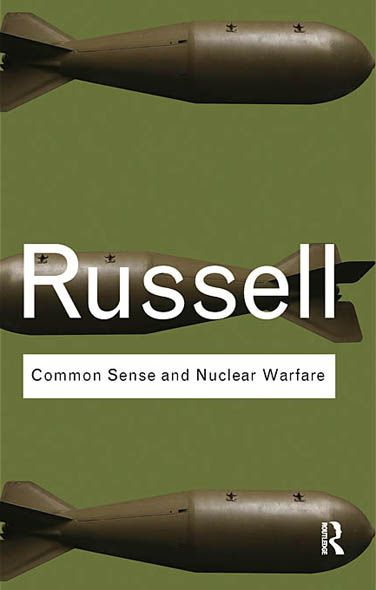 Common Sense and Nuclear Warfare By: Bertrand Russell
