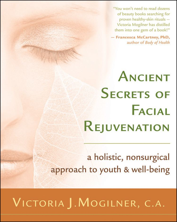 Ancient Secrets of Facial Rejuvenation By: Victoria J. Mogilner