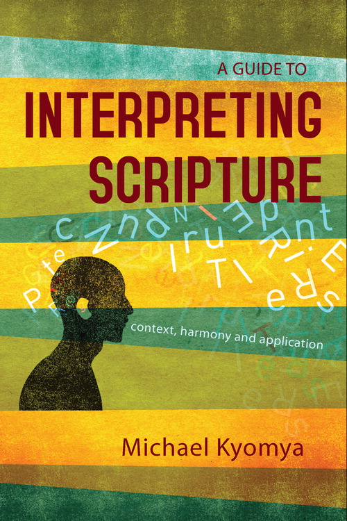 A Guide to Interpreting Scripture By: Michael   Kyomya