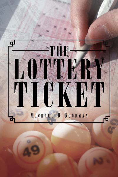 The Lottery Ticket By: Michael D Goodman