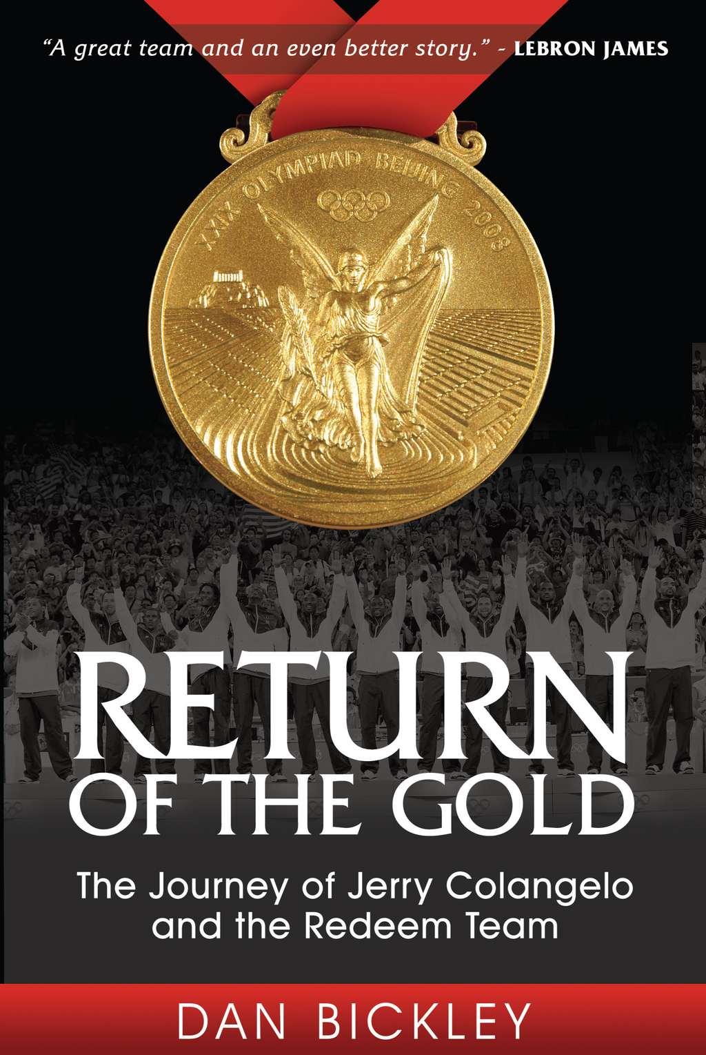 Return of the Gold: The Journey of Jerry Colangelo and the Redeem Team By: Dan Bickley