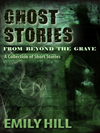 Ghost Stories From Beyond The Grave: A Collection Of Short Stories