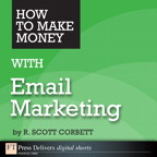 How to Make Money with Email Marketing By: R. Scott Corbett