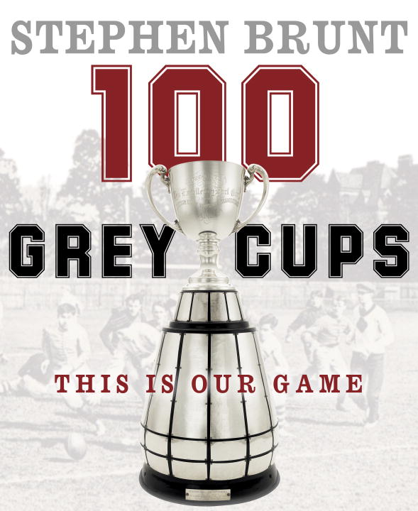 100 Grey Cups By: Stephen Brunt